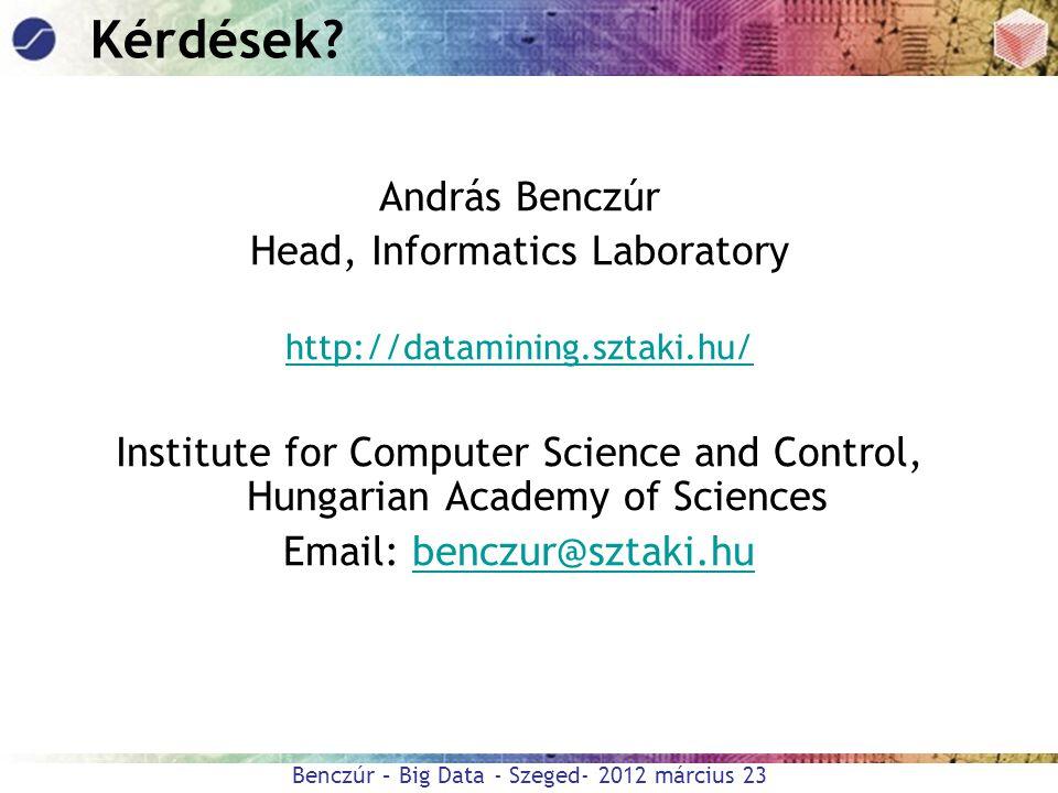 Benczúr – Big Data - Szeged- 2012 március 23 Kérdések? András Benczúr Head, Informatics Laboratory http://datamining.sztaki.hu/ Institute for Computer