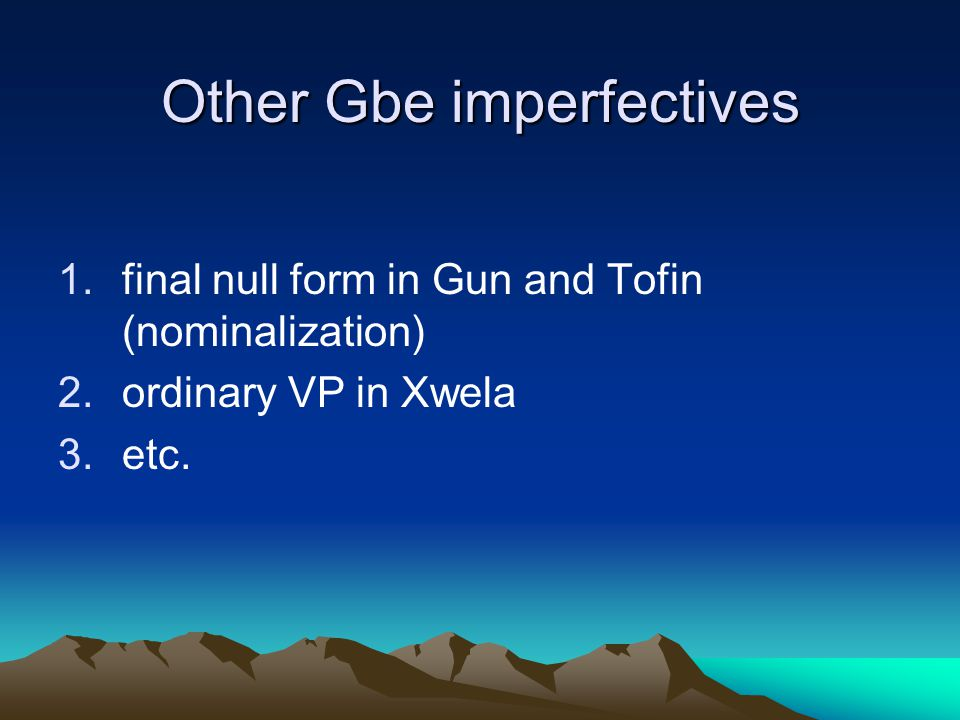 Other Gbe imperfectives 1.final null form in Gun and Tofin (nominalization) 2.ordinary VP in Xwela 3.etc.