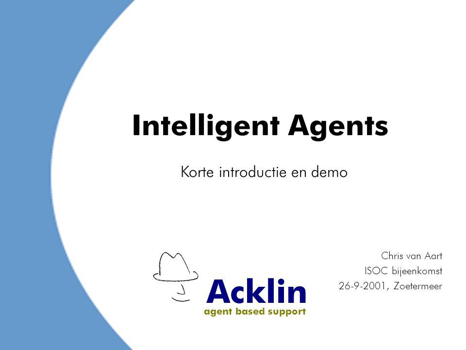 Acklin agent based support Intelligent Agents Chris van Aart ISOC bijeenkomst 26-9-2001, Zoetermeer Korte introductie en demo
