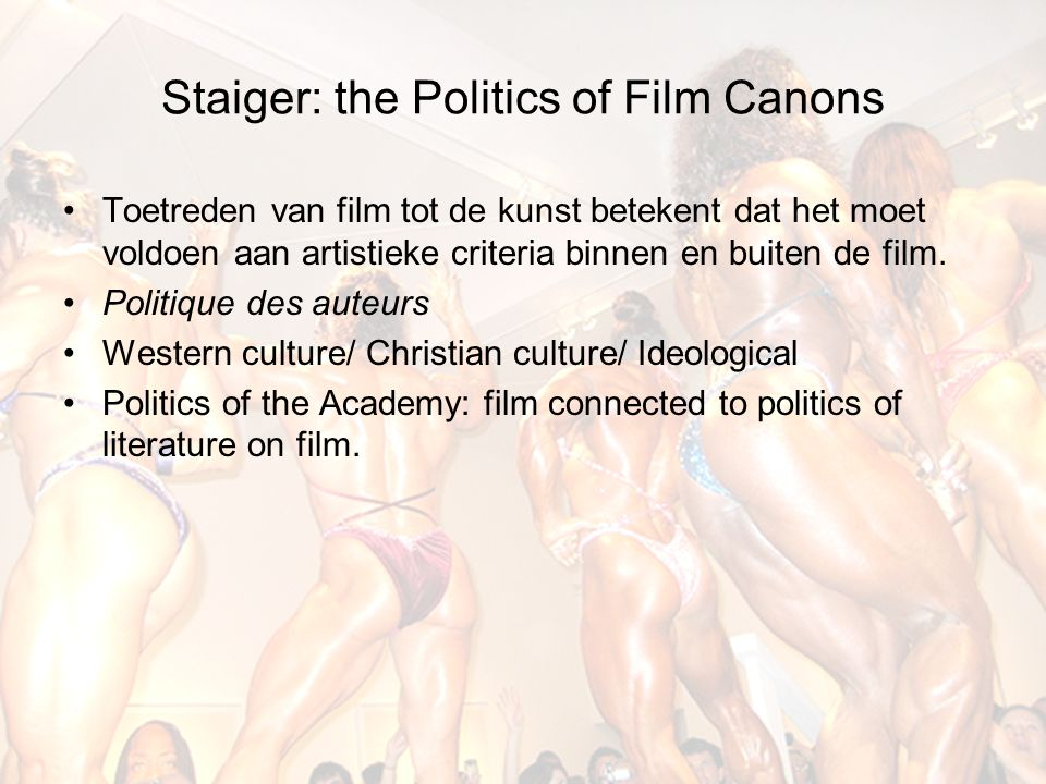 Staiger: the Politics of Film Canons Toetreden van film tot de kunst betekent dat het moet voldoen aan artistieke criteria binnen en buiten de film.