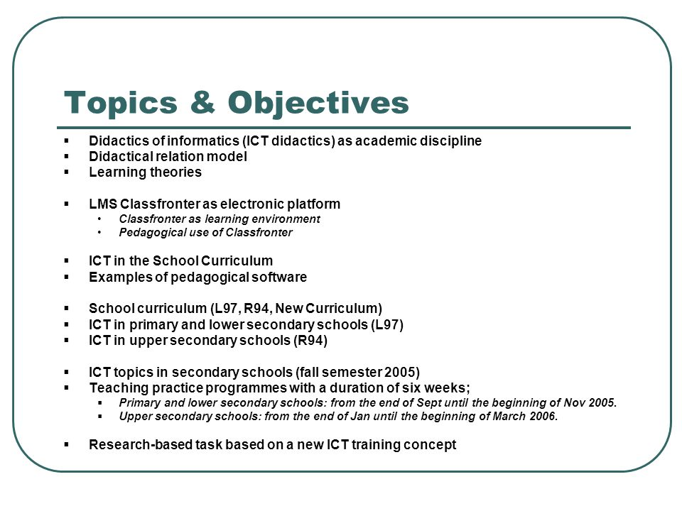 Topics & Objectives  Didactics of informatics (ICT didactics) as academic discipline  Didactical relation model  Learning theories  LMS Classfront