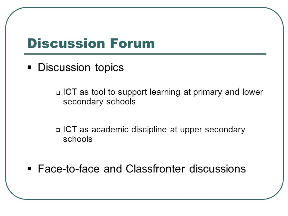 Discussion Forum  Discussion topics  ICT as tool to support learning at primary and lower secondary schools  ICT as academic discipline at upper se