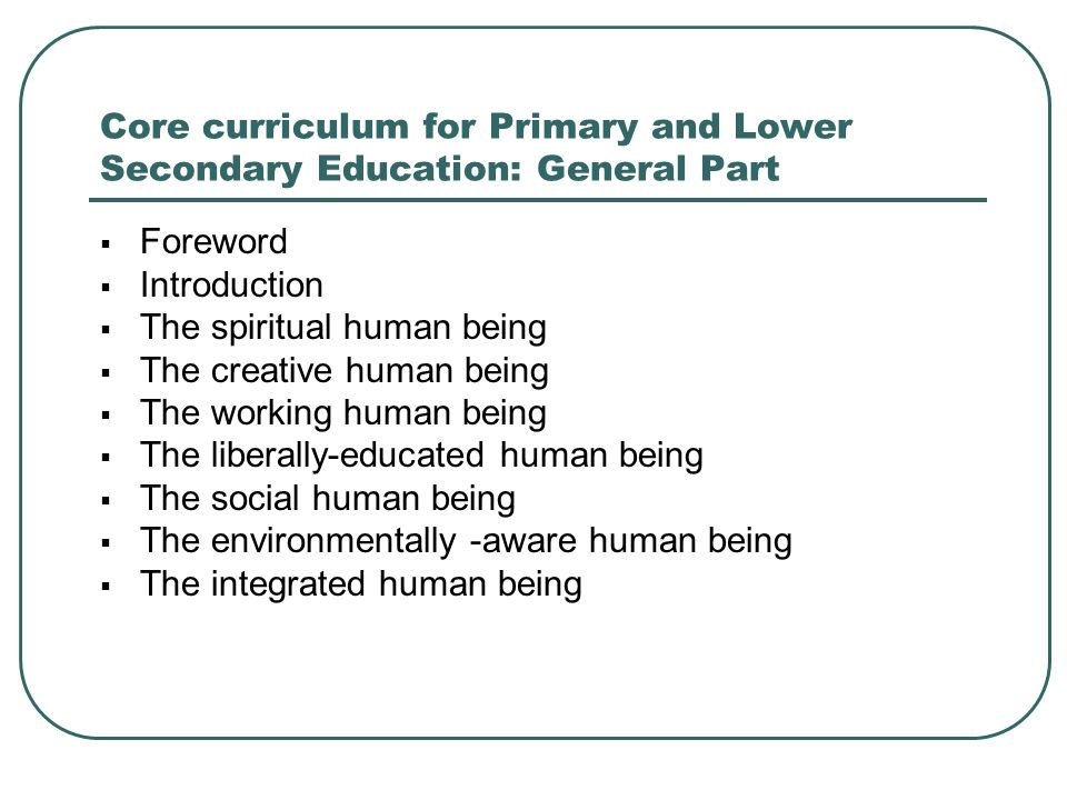 Core curriculum for Primary and Lower Secondary Education: General Part  Foreword  Introduction  The spiritual human being  The creative human bei