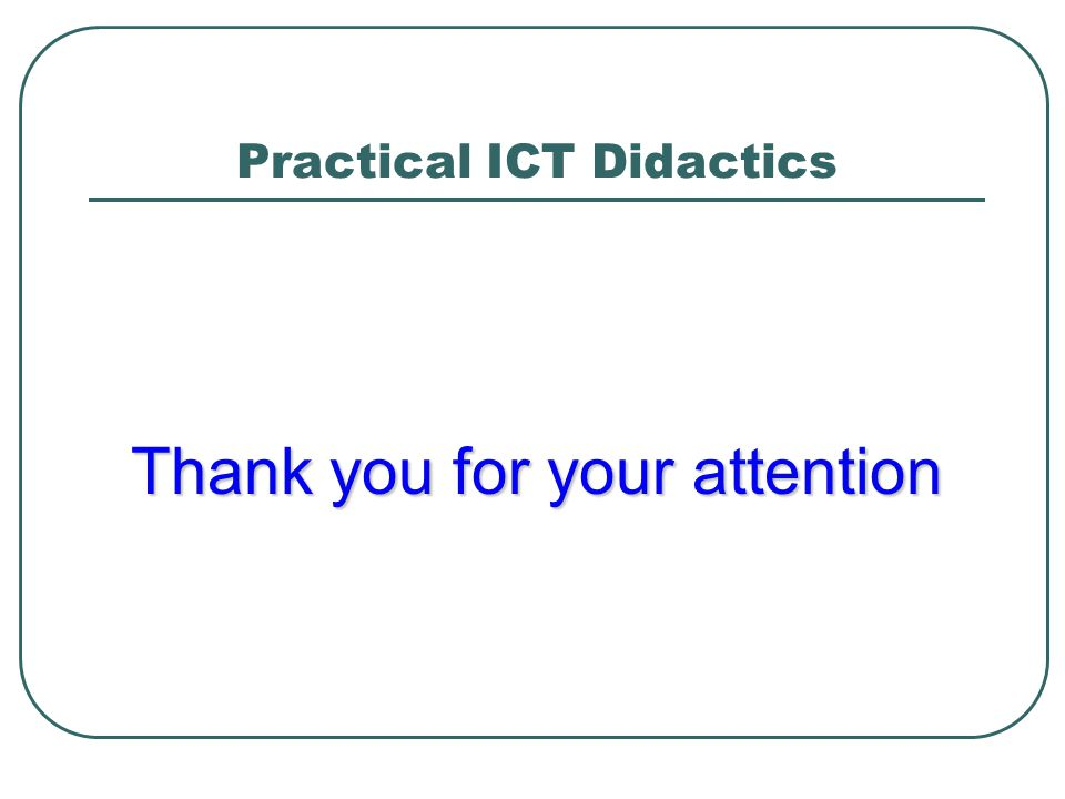 Practical ICT Didactics Thank you for your attention