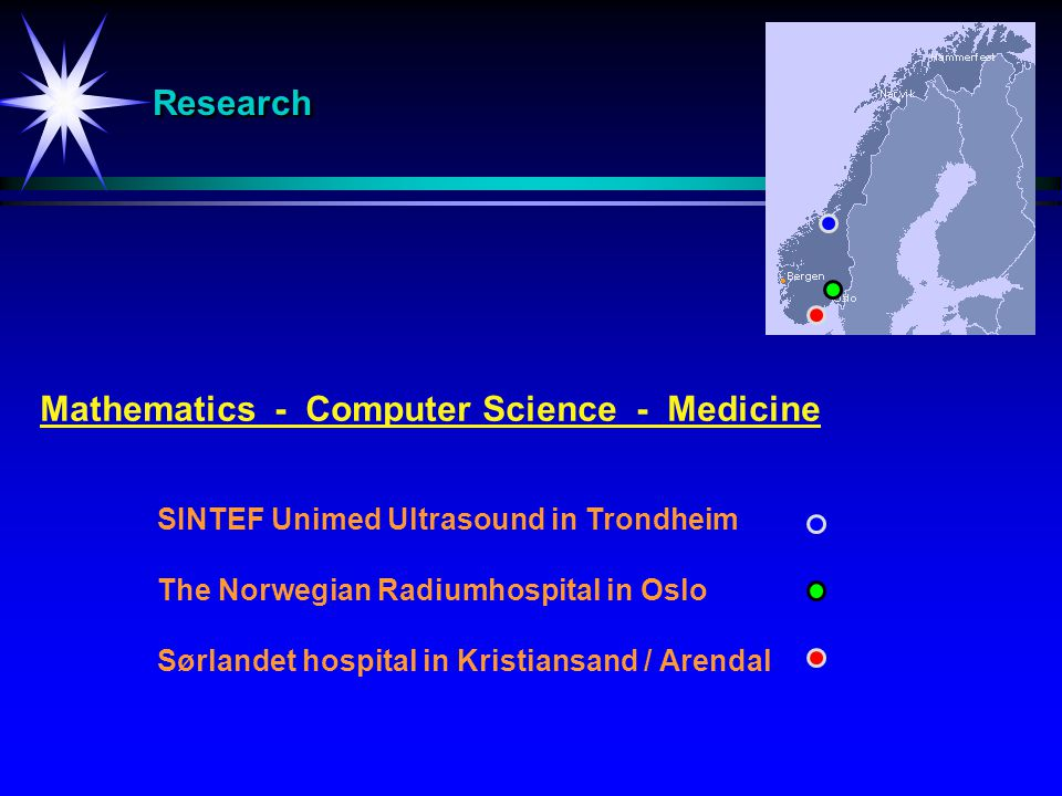 ResearchResearch SINTEF Unimed Ultrasound in Trondheim The Norwegian Radiumhospital in Oslo Sørlandet hospitalin Kristiansand / Arendal Mathematics - Computer Science - Medicine