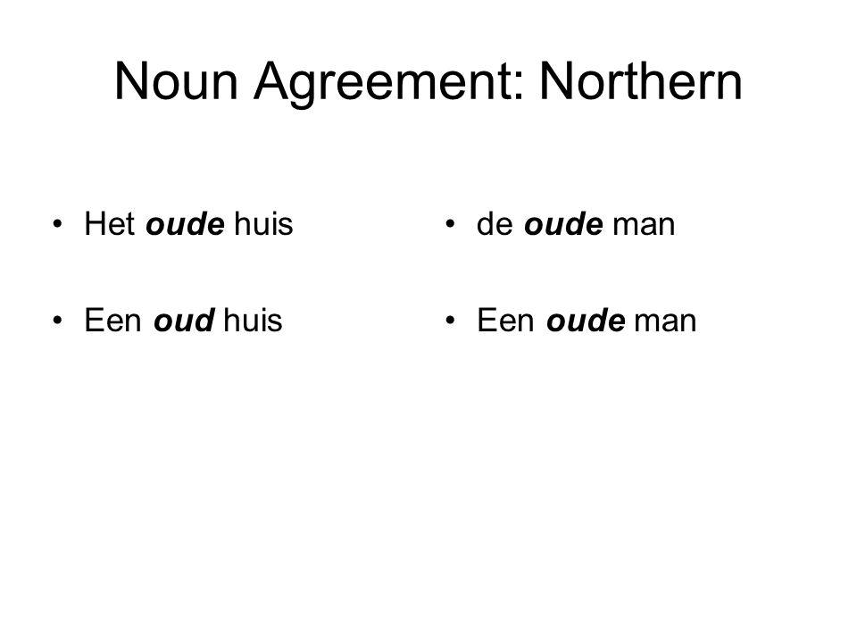 Noun Agreement: Northern Het oude huis Een oud huis de oude man Een oude man