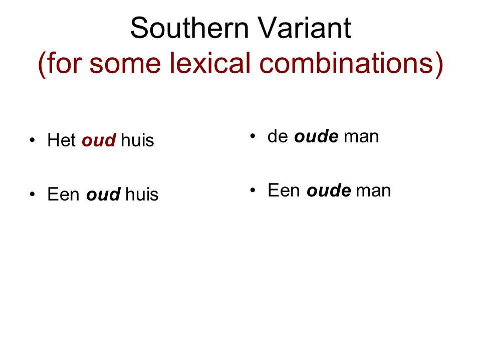 Southern Variant (for some lexical combinations) Het oud huis Een oud huis de oude man Een oude man