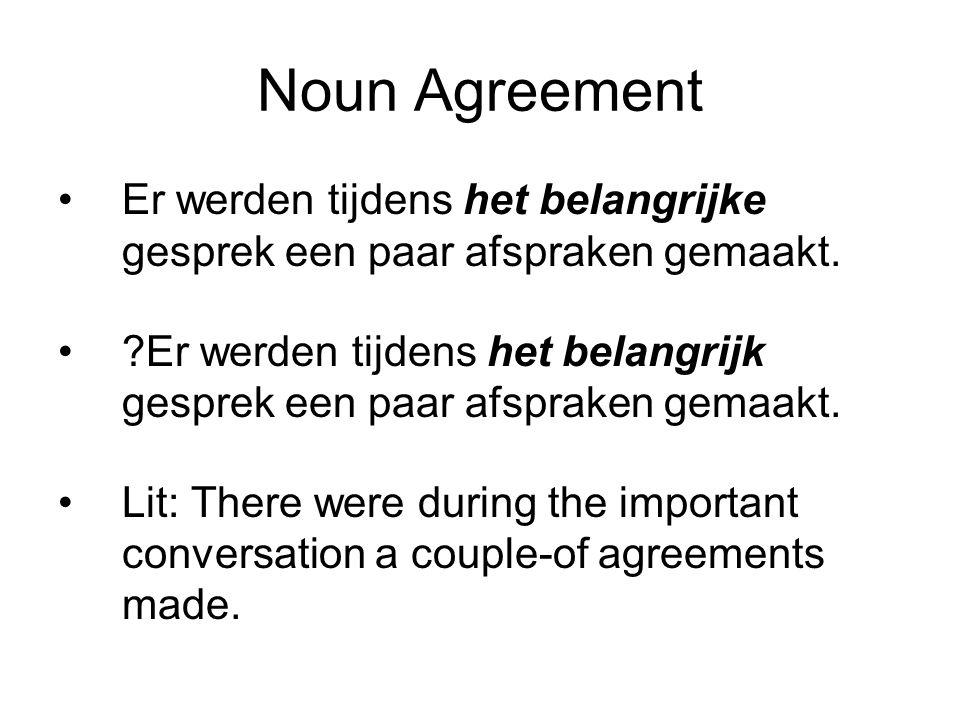 Noun Agreement Er werden tijdens het belangrijke gesprek een paar afspraken gemaakt.