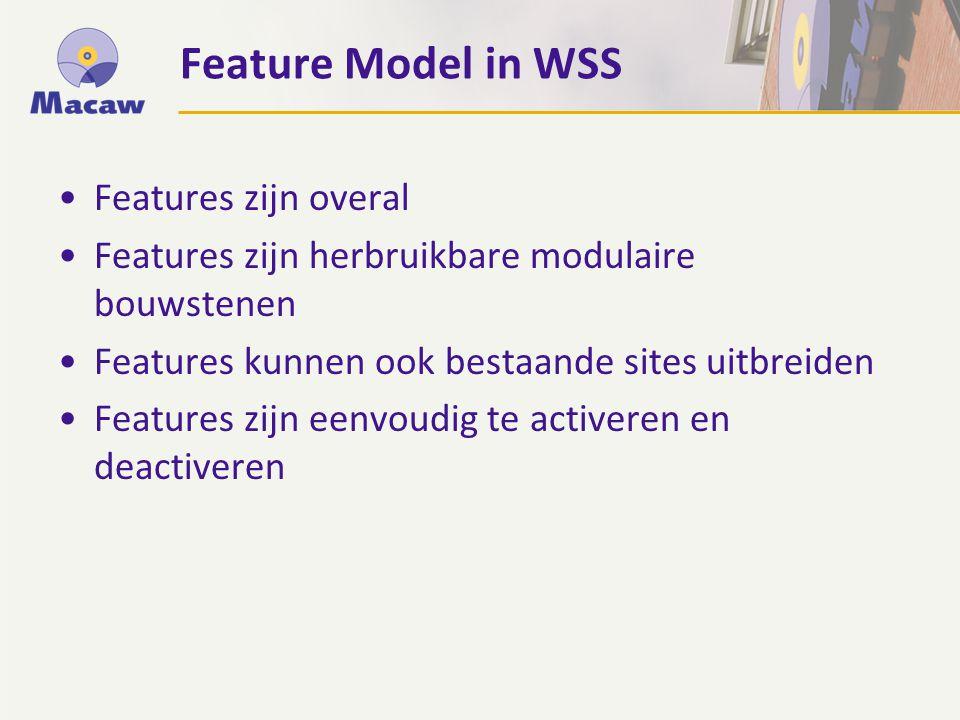 Feature Model in WSS Features zijn overal Features zijn herbruikbare modulaire bouwstenen Features kunnen ook bestaande sites uitbreiden Features zijn