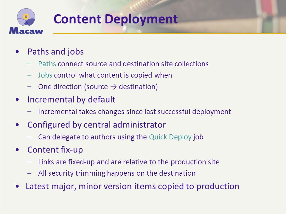 Content Deployment MOSS 2007 necessary for content deployment features Source and destination systems must be connected
