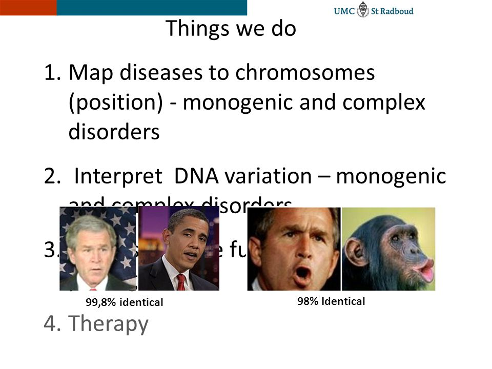 Things we do 1.Map diseases to chromosomes (position) - monogenic disorders 2.