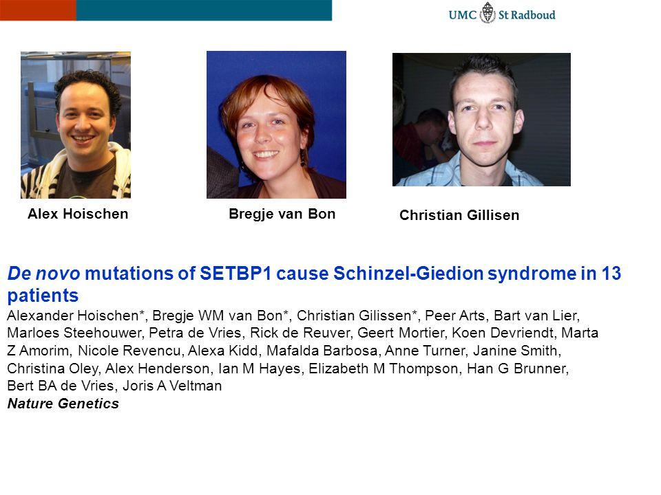De novo mutations of SETBP1 cause Schinzel-Giedion syndrome in 13 patients Alexander Hoischen*, Bregje WM van Bon*, Christian Gilissen*, Peer Arts, Ba