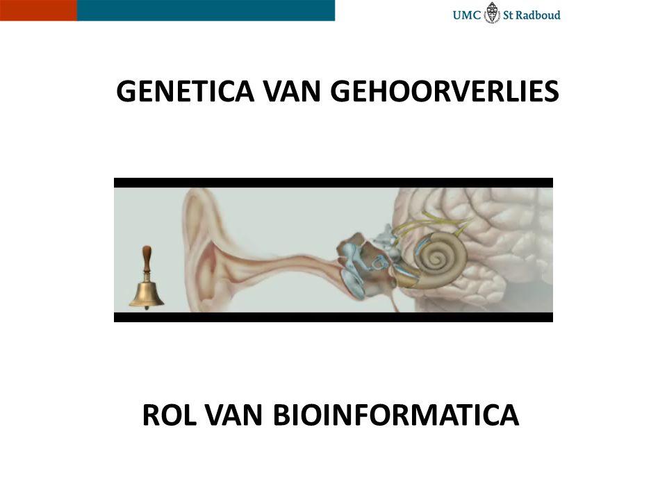 GENETICA VAN GEHOORVERLIES ROL VAN BIOINFORMATICA