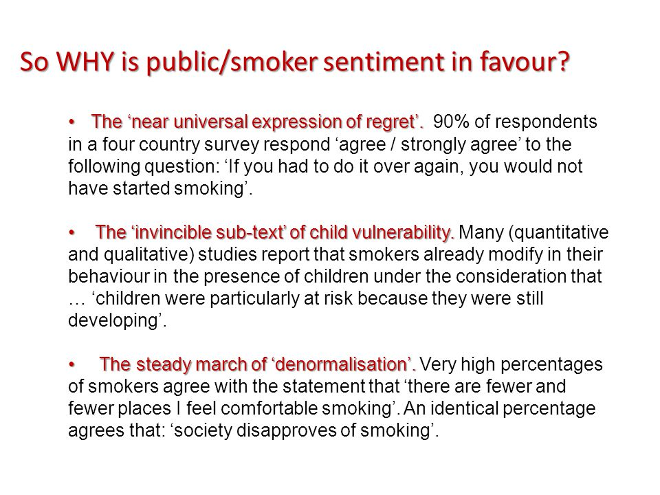 So WHY is public/smoker sentiment in favour. The 'near universal expression of regret'.
