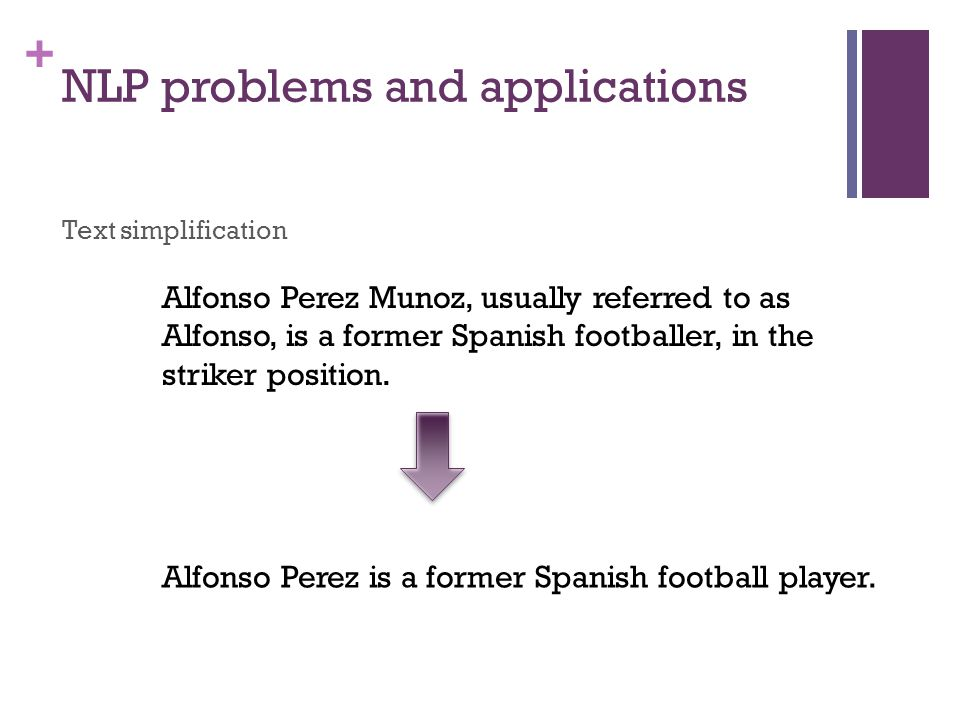+ NLP problems and applications Text simplification Alfonso Perez Munoz, usually referred to as Alfonso, is a former Spanish footballer, in the striker position.