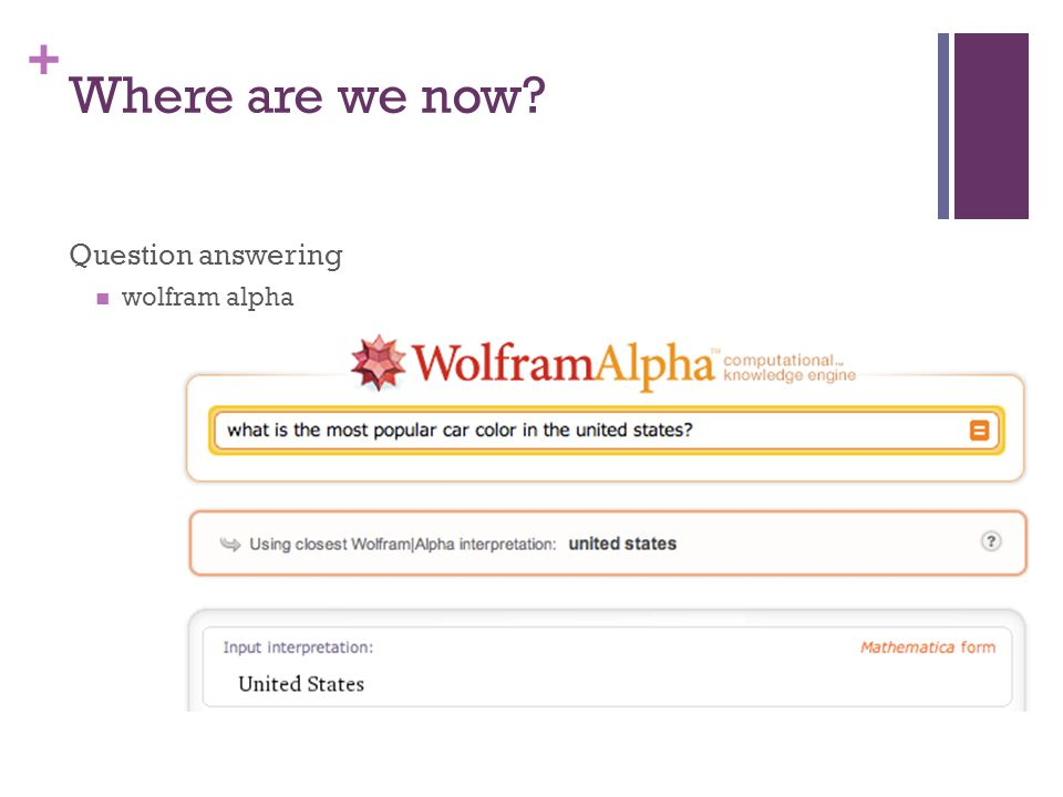 + Where are we now Question answering wolfram alpha