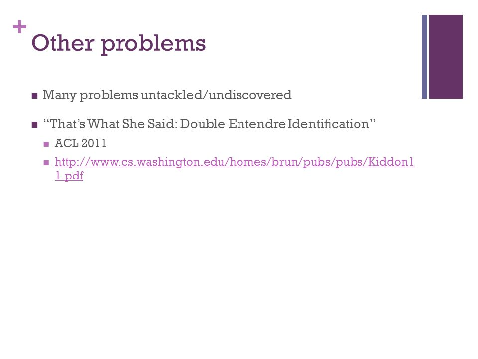 + Other problems Many problems untackled/undiscovered That's What She Said: Double Entendre Identi fi cation ACL pdf   1.pdf