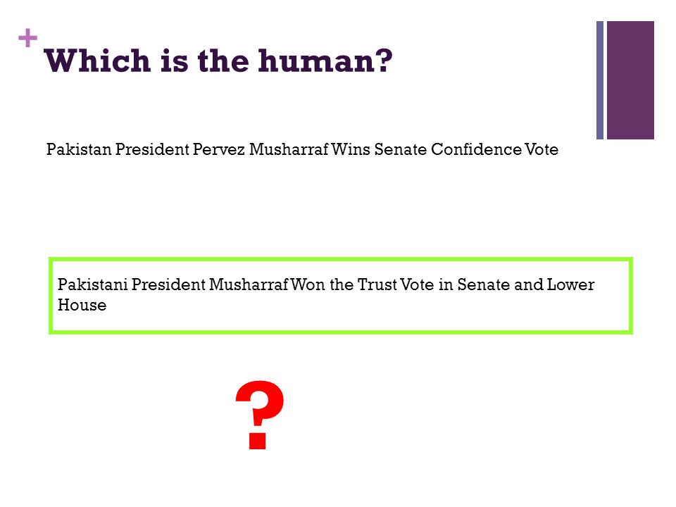 + Which is the human. Pakistani President Musharraf Won the Trust Vote in Senate and Lower House .