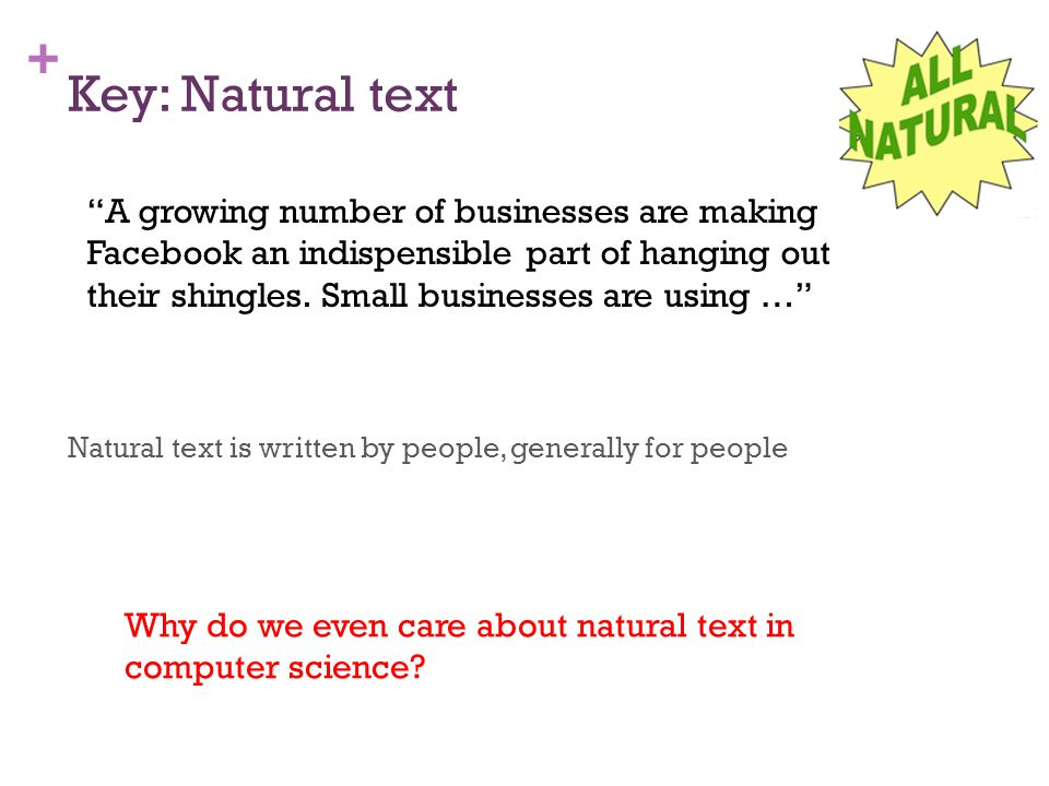 + Key: Natural text Natural text is written by people, generally for people A growing number of businesses are making Facebook an indispensible part of hanging out their shingles.