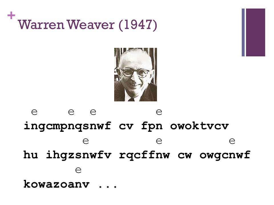 + Warren Weaver (1947) e e e e ingcmpnqsnwf cv fpn owoktvcv e e e hu ihgzsnwfv rqcffnw cw owgcnwf e kowazoanv...