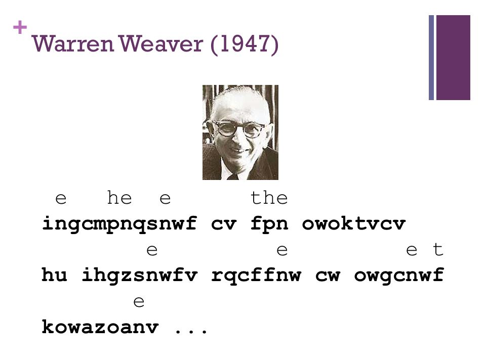 + Warren Weaver (1947) e he e the ingcmpnqsnwf cv fpn owoktvcv e e e t hu ihgzsnwfv rqcffnw cw owgcnwf e kowazoanv...