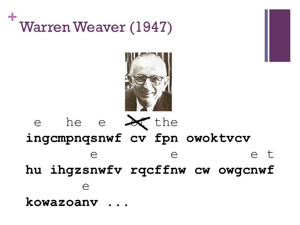 + Warren Weaver (1947) e he e of the ingcmpnqsnwf cv fpn owoktvcv e e e t hu ihgzsnwfv rqcffnw cw owgcnwf e kowazoanv...