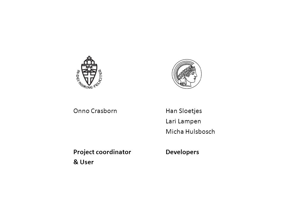 Onno CrasbornHan Sloetjes Lari Lampen Micha Hulsbosch Project coordinatorDevelopers & User