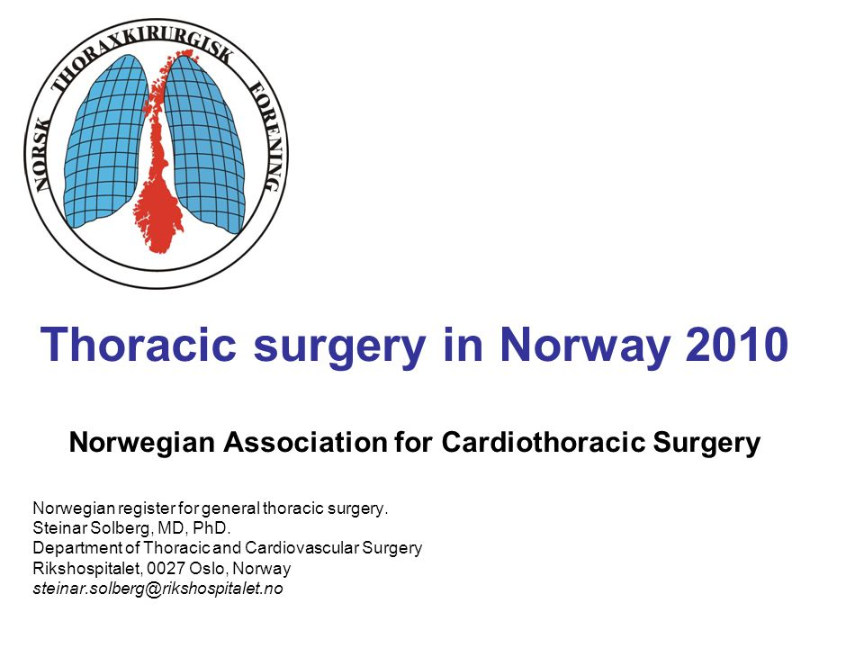 Thoracic surgery in Norway 2010 Norwegian Association for Cardiothoracic Surgery Norwegian register for general thoracic surgery.