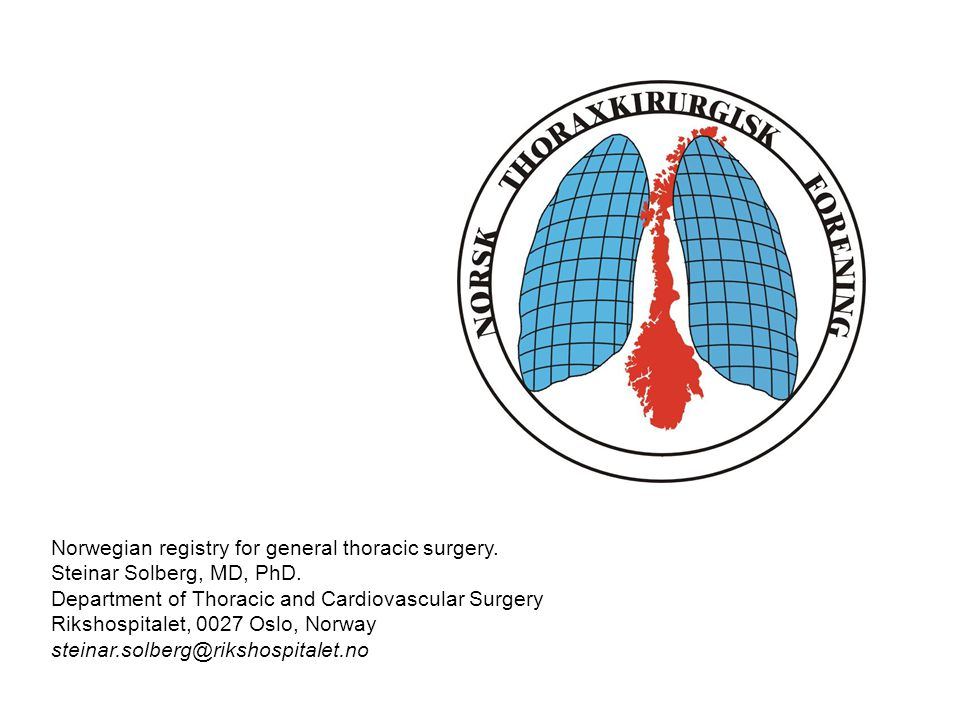 Norwegian registry for general thoracic surgery. Steinar Solberg, MD, PhD.