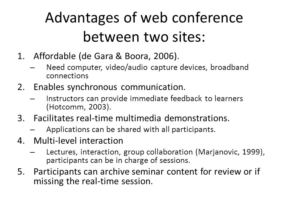 Advantages of web conference between two sites: 1.Affordable (de Gara & Boora, 2006).