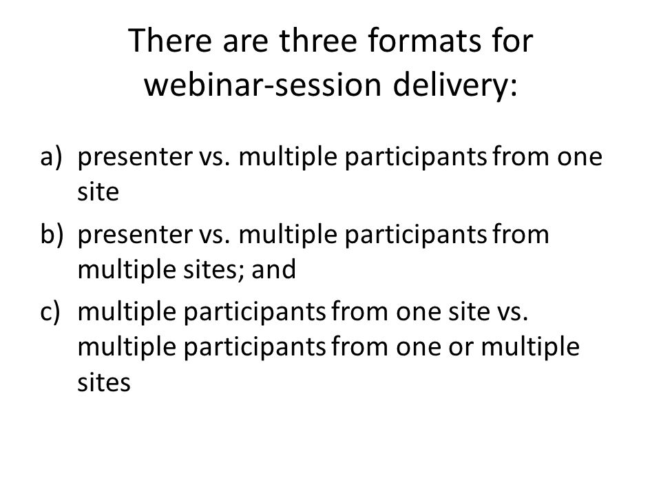 There are three formats for webinar-session delivery: a)presenter vs.