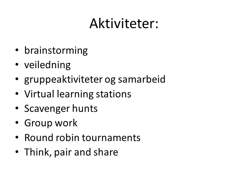 Aktiviteter: brainstorming veiledning gruppeaktiviteter og samarbeid Virtual learning stations Scavenger hunts Group work Round robin tournaments Think, pair and share