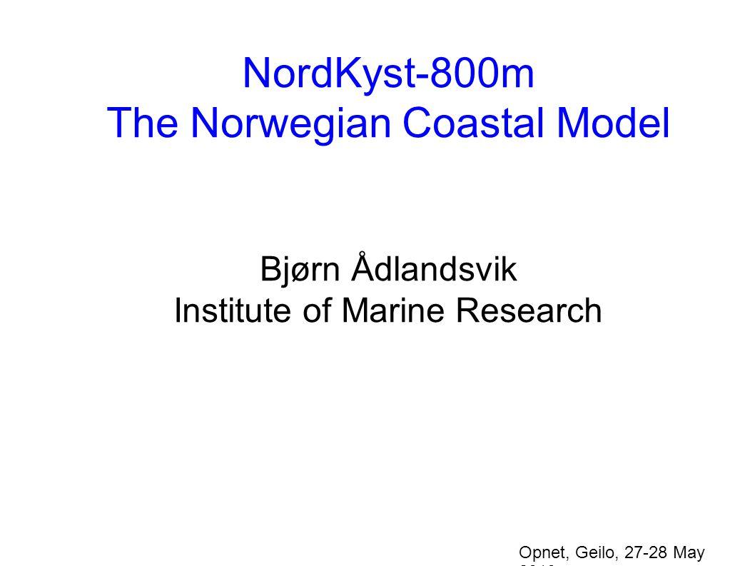 NordKyst-800m The Norwegian Coastal Model Bjørn Ådlandsvik Institute of Marine Research Opnet, Geilo, 27-28 May 2010