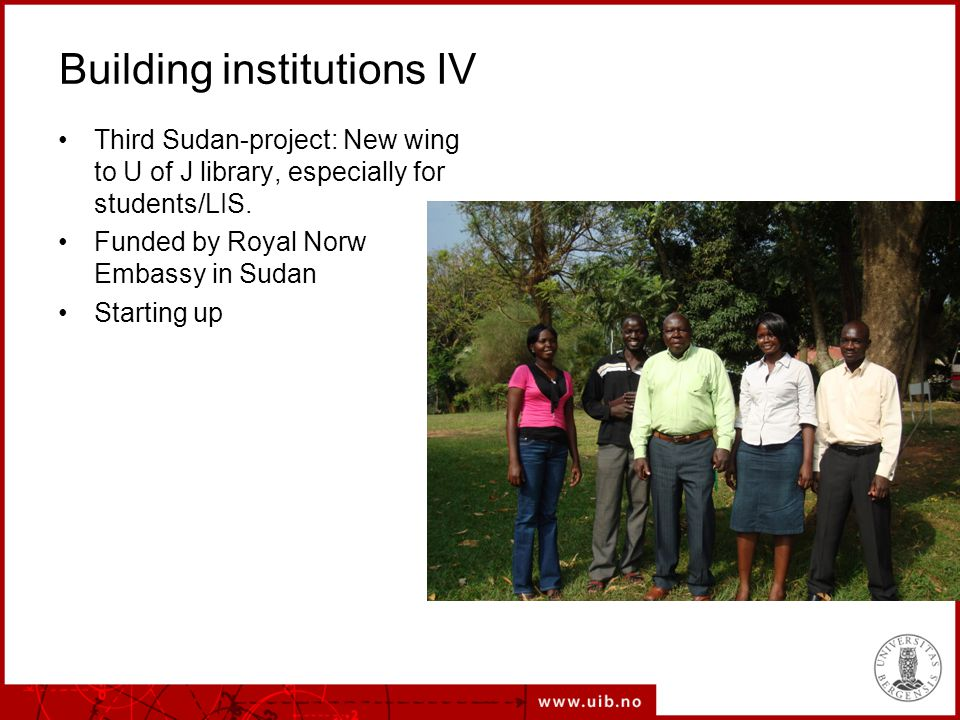 Building institutions IV Third Sudan-project: New wing to U of J library, especially for students/LIS. Funded by Royal Norw Embassy in Sudan Starting