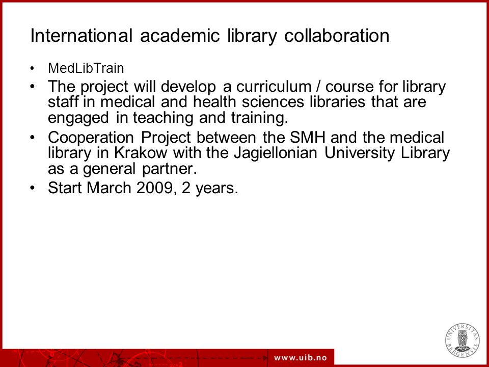 International academic library collaboration MedLibTrain The project will develop a curriculum / course for library staff in medical and health sciences libraries that are engaged in teaching and training.