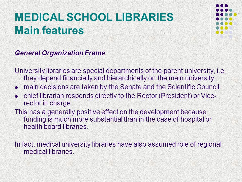 MEDICAL SCHOOL LIBRARIES Main features General Organization Frame University libraries are special departments of the parent university, i.e.