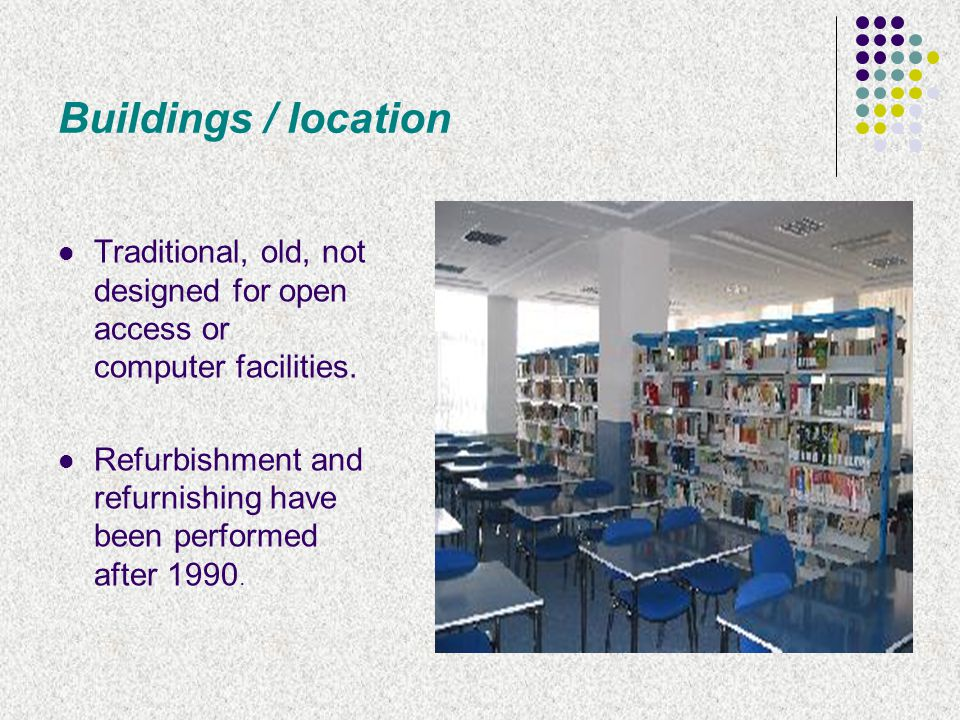 Buildings / location Traditional, old, not designed for open access or computer facilities.