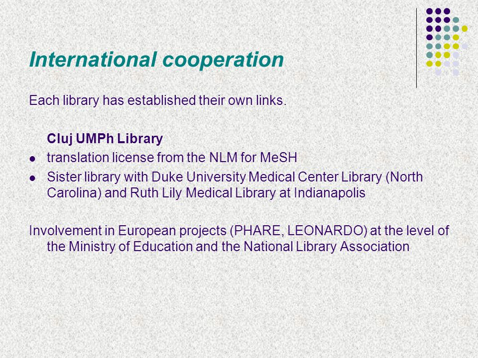 International cooperation Each library has established their own links.
