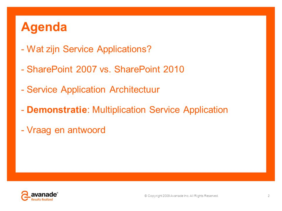 © Copyright 2009 Avanade Inc. All Rights Reserved. Agenda - Wat zijn Service Applications? - SharePoint 2007 vs. SharePoint 2010 - Service Application