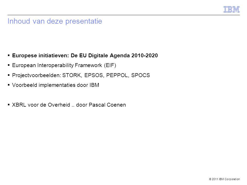 © 2011 IBM Corporation Inhoud van deze presentatie  Europese initiatieven: De EU Digitale Agenda 2010-2020  European Interoperability Framework (EIF