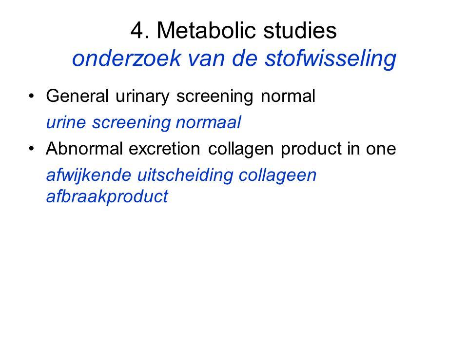 4. Metabolic studies onderzoek van de stofwisseling General urinary screening normal urine screening normaal Abnormal excretion collagen product in on