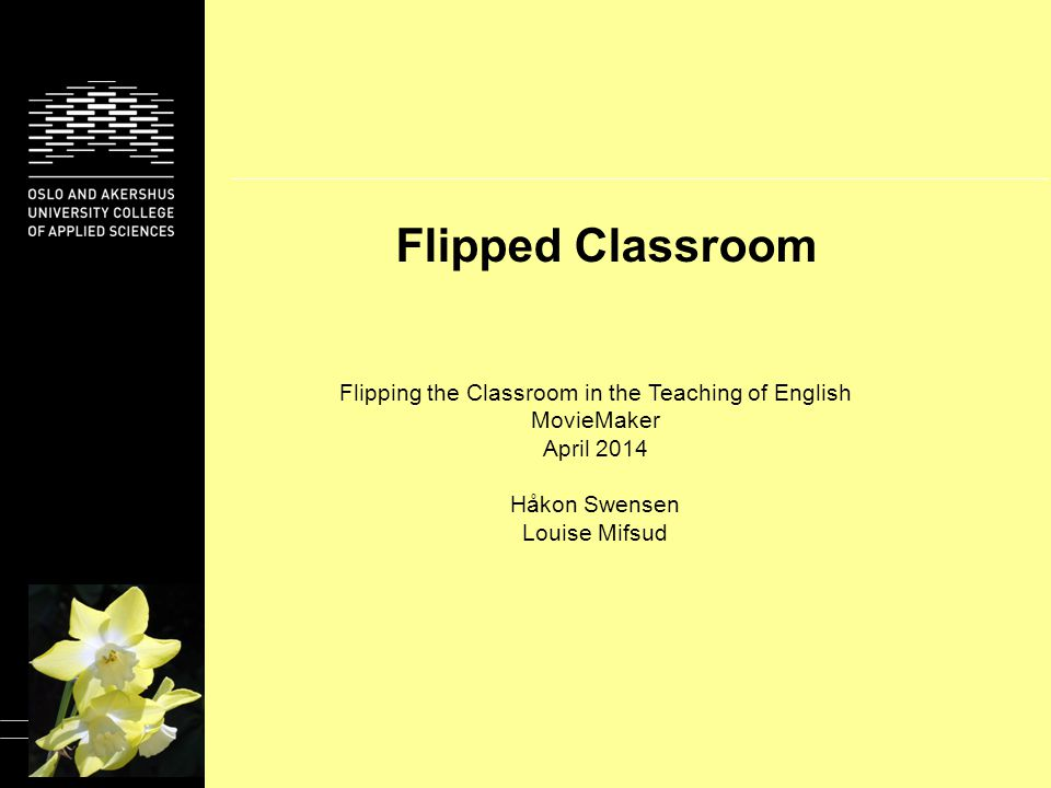 Flipped Classroom Flipping the Classroom in the Teaching of English MovieMaker April 2014 Håkon Swensen Louise Mifsud