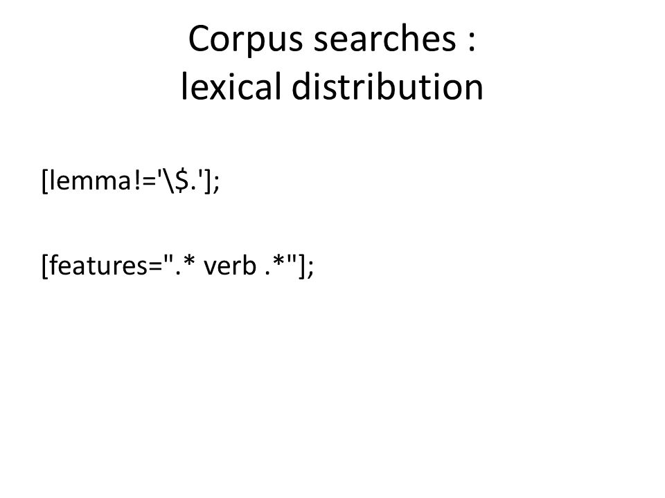 Corpus searches : lexical distribution [lemma!= \$. ]; [features= .* verb.* ];