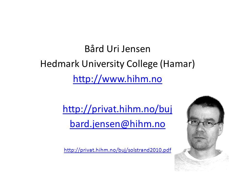 Bård Uri Jensen Hedmark University College (Hamar) http://www.hihm.no http://privat.hihm.no/buj bard.jensen@hihm.no http://privat.hihm.no/buj/solstrand2010.pdf