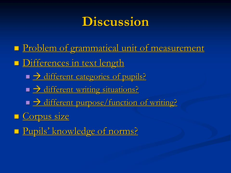 Discussion Problem of grammatical unit of measurement Problem of grammatical unit of measurement Problem of grammatical unit of measurement Problem of grammatical unit of measurement Differences in text length Differences in text length Differences in text length Differences in text length  different categories of pupils.