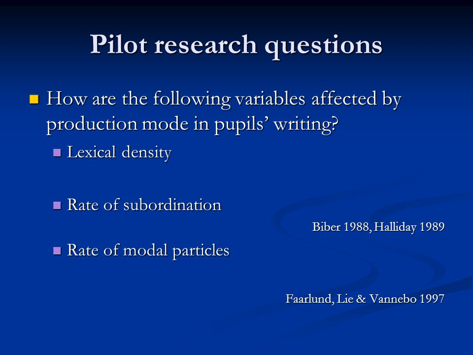 Pilot research questions How are the following variables affected by production mode in pupils' writing.