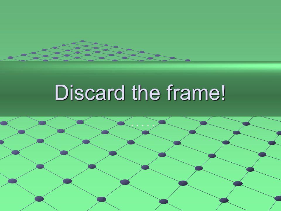 Discard the frame!.....