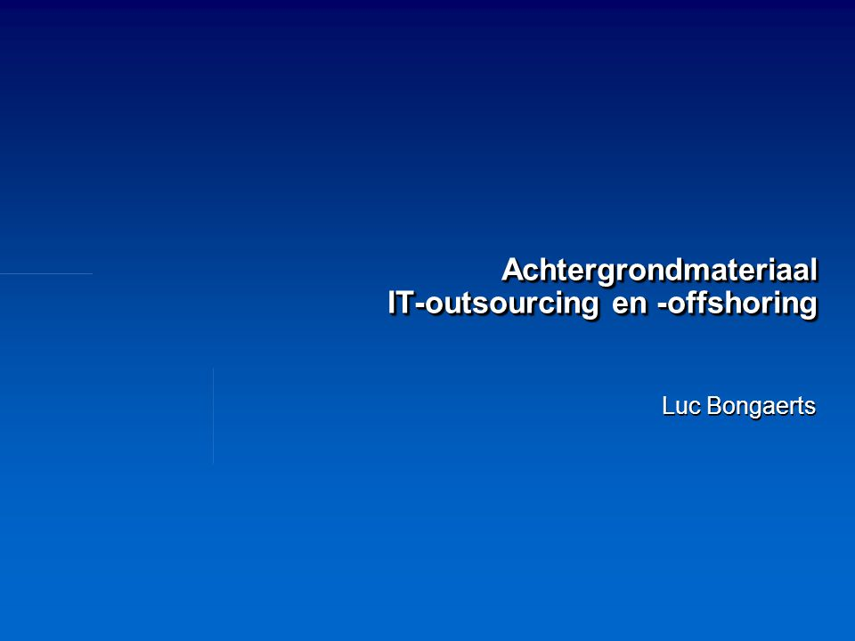 Achtergrondmateriaal IT-outsourcing en -offshoring Luc Bongaerts