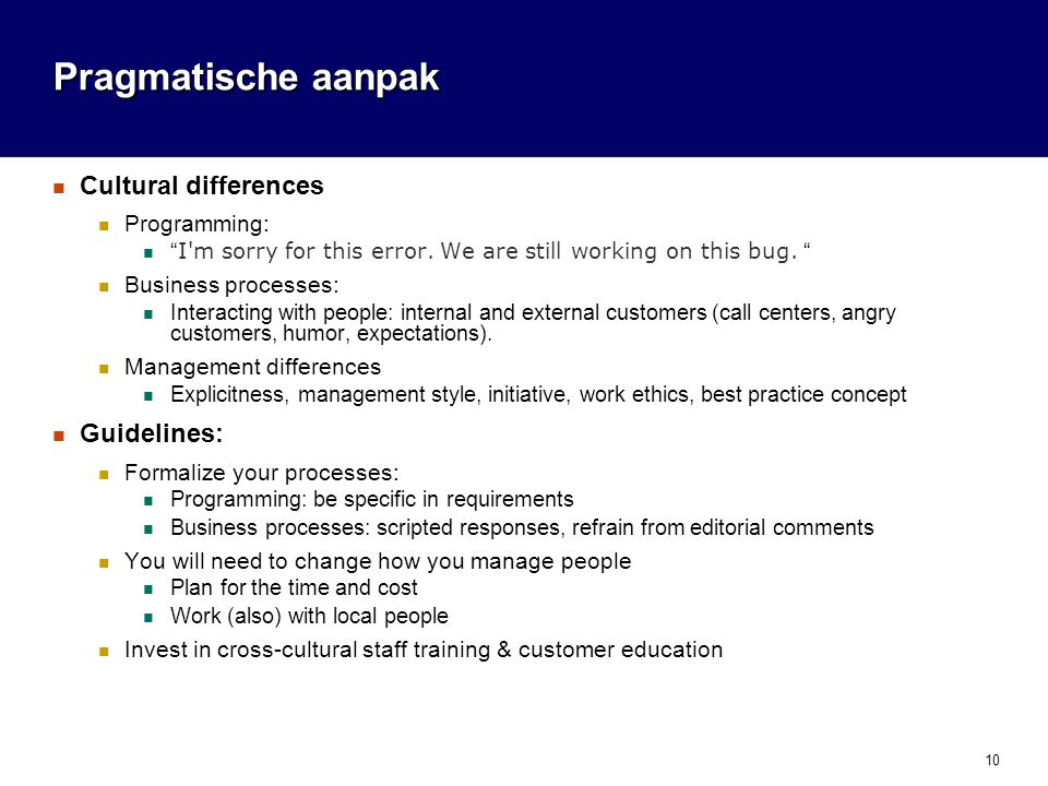 10 Pragmatische aanpak Cultural differences Programming: I m sorry for this error.