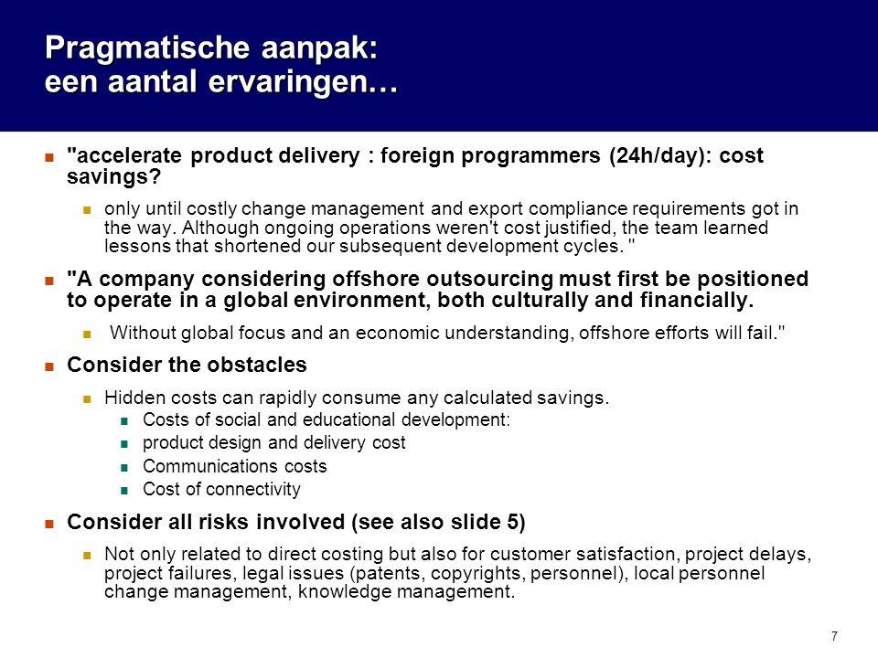 7 Pragmatische aanpak: een aantal ervaringen… accelerate product delivery : foreign programmers (24h/day): cost savings.